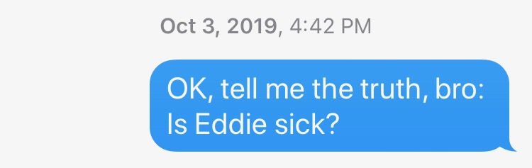 Is Eddie sick?